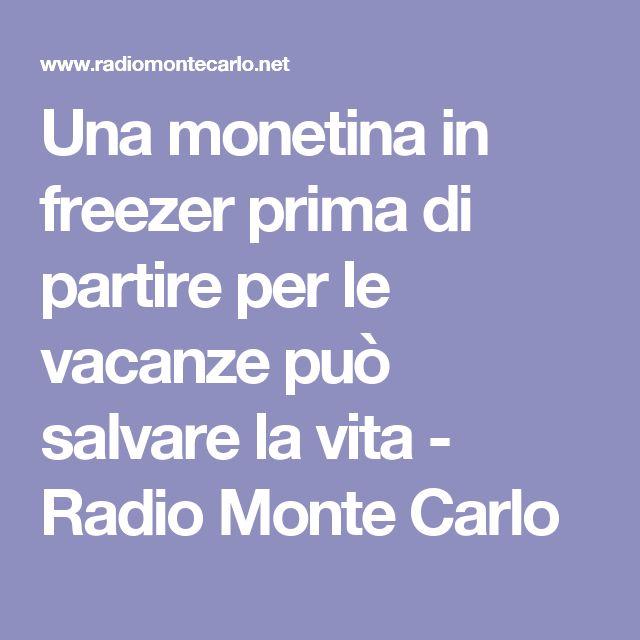 Una monetina in freezer prima di partire per le vacanze può salvare la vita - Radio Monte Carlo