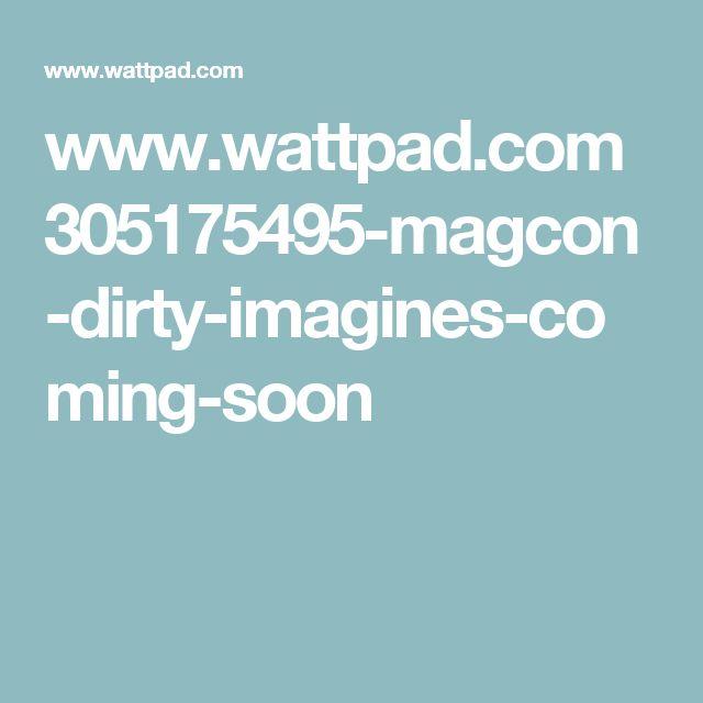 www.wattpad.com 305175495-magcon-dirty-imagines-coming-soon