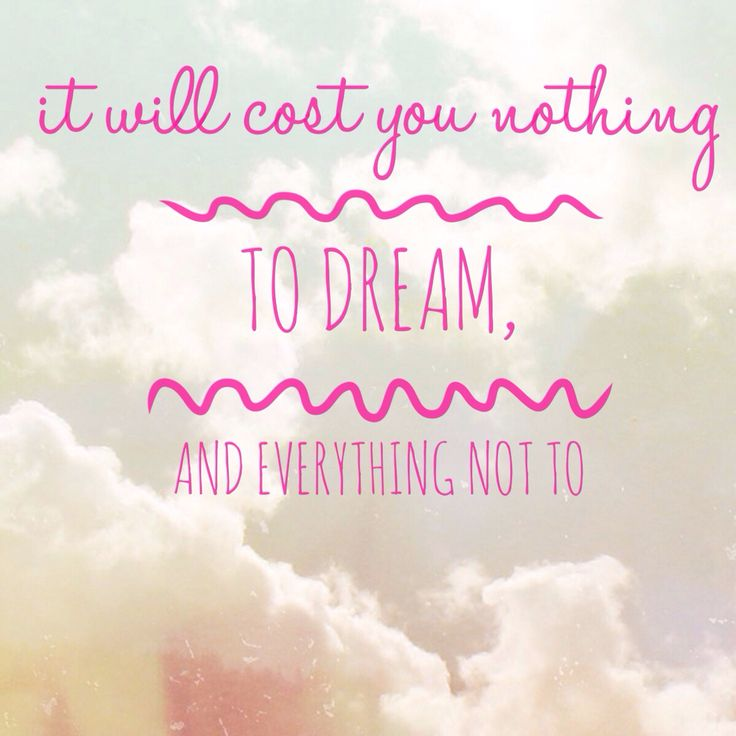 It Will Cost You Nothing To Dream, But Everything Not To. #dreamer #
