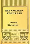 The Golden Fountain by Lilian Staveley