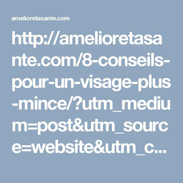 http://amelioretasante.com/8-conseils-pour-un-visage-plus-mince/?utm_medium=post&utm_source=website&utm_campaign=recommend