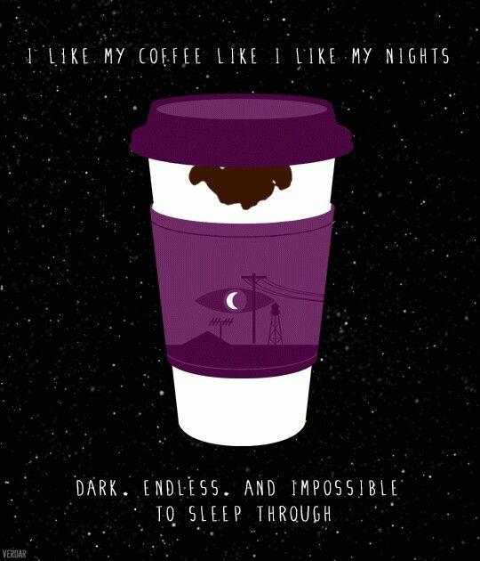 """I like my coffee like I like my nights. Dark, endless, and impossible to sleep through."""