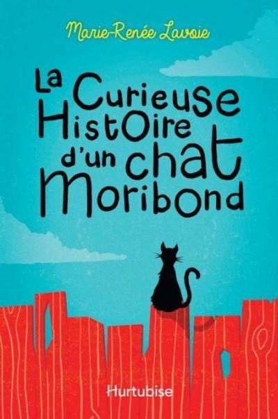 La curieuse histoire d'un chat moribond par Marie-Renée Lavoie (Hurtubise)
