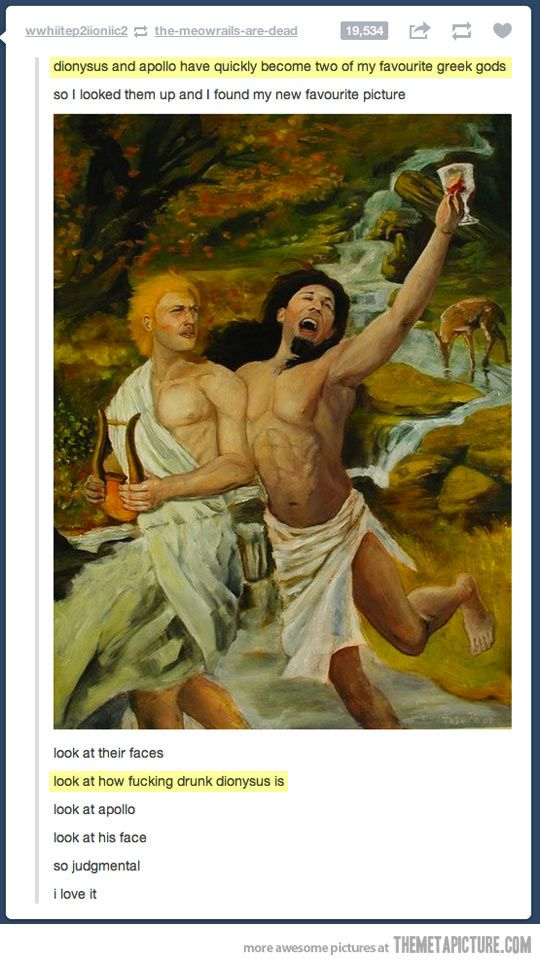 """Apollo is like: """"Dionysus, stop what you're doing. Don't put all your weight on me Dionysus. DIONYSUS NO!!! DON'T TOUCH THE LYRE!!! DIONYSUS STAAAPPHHHH"""" And Dionysus is all like: """"WEEEEEE LET'S PARTY LIKE IT'S THE GOLDEN AGE!!!"""""""
