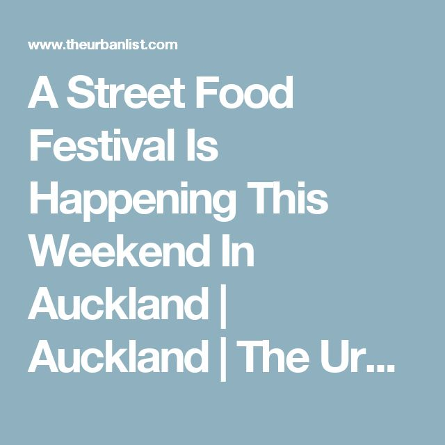 A Street Food Festival Is Happening This Weekend In Auckland | Auckland | The Urban List