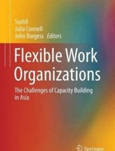 Flexible Work Organizations: The Challenges of Capacity Building in Asia free download by Sushil Julia Connell John Burgess (eds.) ISBN: 9788132228325 with BooksBob. Fast and free eBooks download.  The post Flexible Work Organizations: The Challenges of Capacity Building in Asia Free Download appeared first on Booksbob.com.