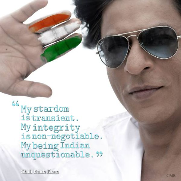 """My stardom is transient. My integrity is non-negotiable. My being Indian unquestionable."""