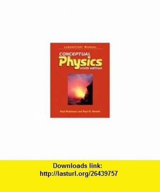 Laboratory Manual Conceptual Physics (9th Edition) (9780321052056) Paul G. Hewitt, Paul Robinson , ISBN-10: 0321052056  , ISBN-13: 978-0321052056 ,  , tutorials , pdf , ebook , torrent , downloads , rapidshare , filesonic , hotfile , megaupload , fileserve