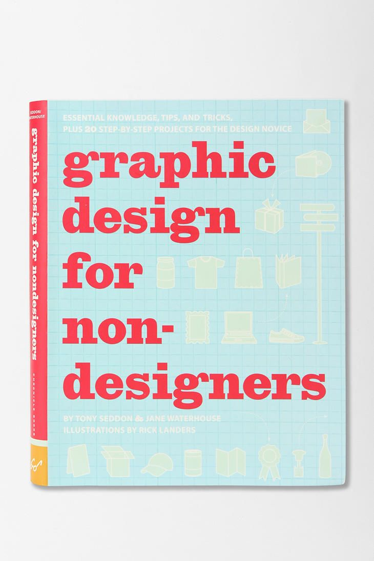 Graphic Design For Non-Designers By Tony Seddon, Jane Waterhouse & Rick Landers  #UrbanOutfitters: Graphic Design, Non Designers, Nondesigners, Book, Jane Waterhouse, Graphics, Tips And Tricks