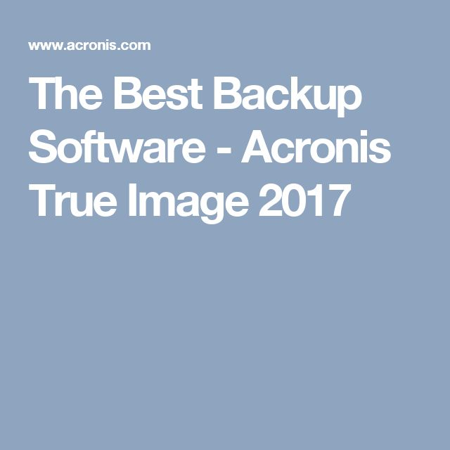 The Best Backup Software - Acronis True Image 2017