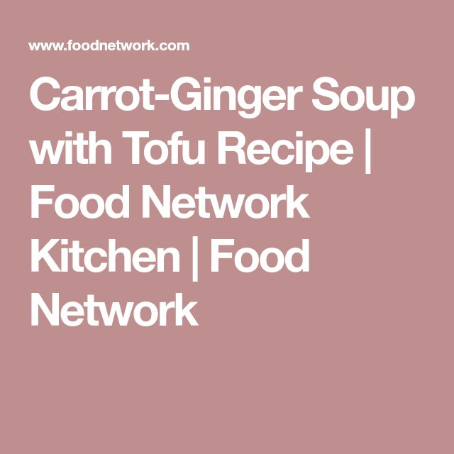 Carrot-Ginger Soup with Tofu Recipe | Food Network Kitchen | Food Network