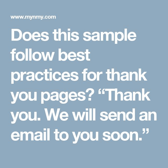 """Does this sample follow best practices for thank you pages? """"Thank you. We will send an email to you soon."""""""