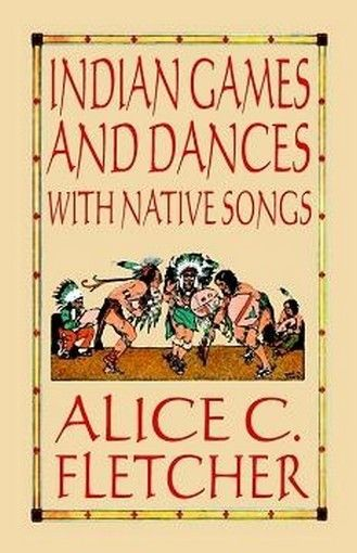 Indian Games and Dances with Native Songs, compiled by Alice C. Fletcher (Paperback)