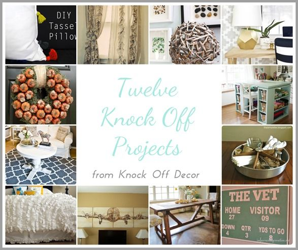 Knock Off Décor and TWELVE Knock Off Projects