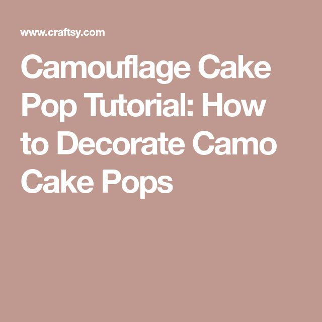Camouflage Cake Pop Tutorial: How to Decorate Camo Cake Pops
