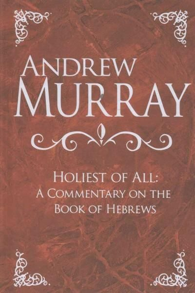 Holiest of All: A Commentary on the Book of Hebrews
