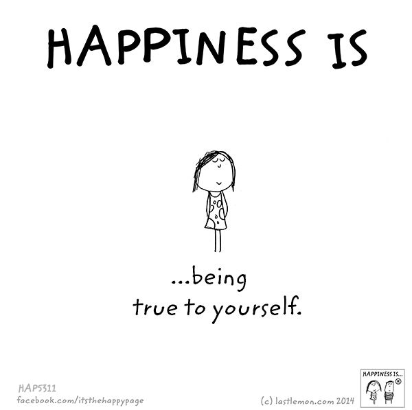 Happiness is being true to yourself