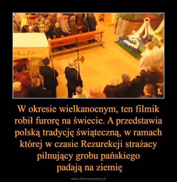 W okresie wielkanocnym, ten filmik robił furorę na świecie. A przedstawia polską tradycję świąteczną, w ramach której w czasie Rezurekcji strażacy pilnujący grobu pańskiego padają na ziemię –