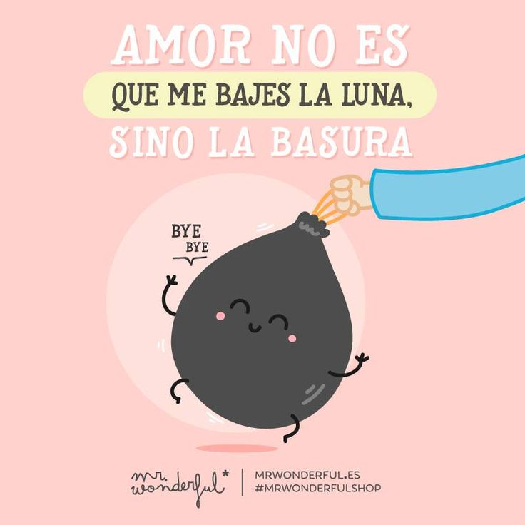 Amor no es que me bajes la luna, sino la basura Mr Wonderful