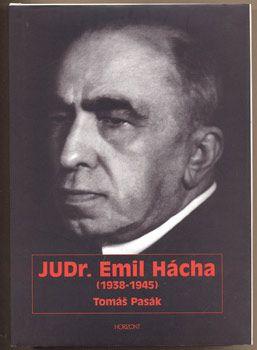 PASÁK, TOMÁŠ: JUDr. EMIL HÁCHA (1938 - 1945).   Praha, Horizont, 1997.