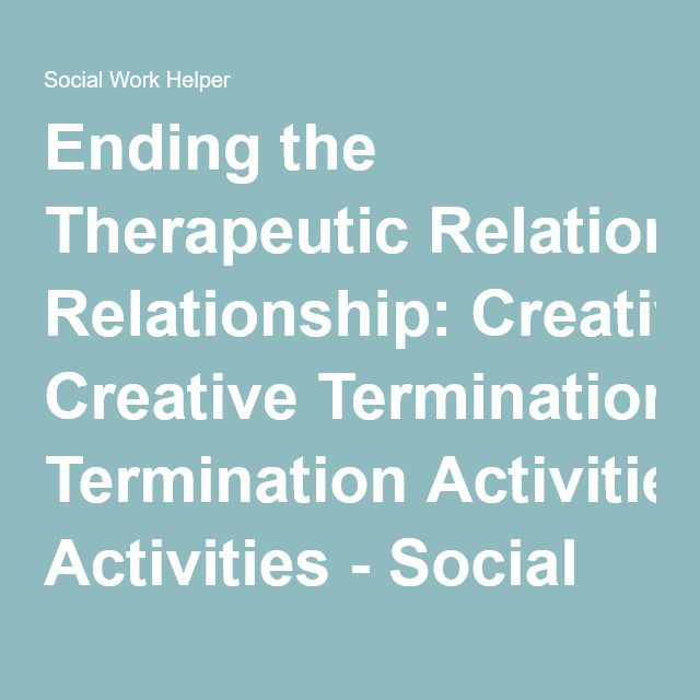 Ending the Therapeutic Relationship: Creative Termination Activities - Social Work Helper