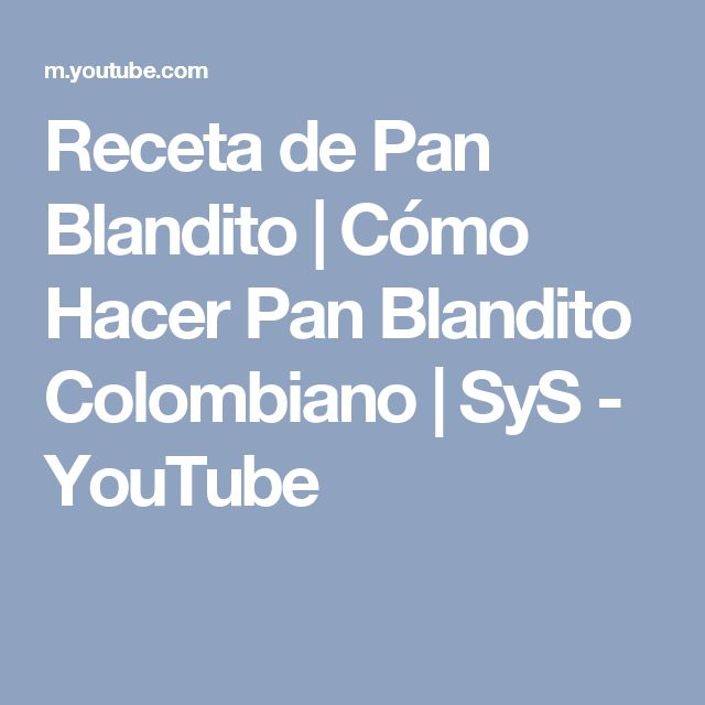Receta de Pan Blandito   Cómo Hacer Pan Blandito Colombiano   SyS - YouTube