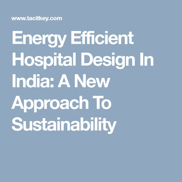 Energy-Hog Hospitals: When They Start Thinking Green, They ... |Energy Efficient Hospitals