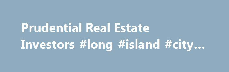 Prudential Real Estate Investors #long #island #city #real #estate http://real-estate.remmont.com/prudential-real-estate-investors-long-island-city-real-estate/  #real estate careers # Careers WHY PREI? A career with PREI offers the opportunity to join a well-established global real estate manager. We are active in the entire real estate investment lifecycle, including developing new and innovative products; raising capital from the world's top institutional investors; researching the global…