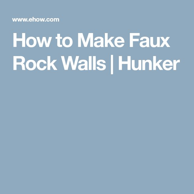 How to Make Faux Rock Walls | Hunker
