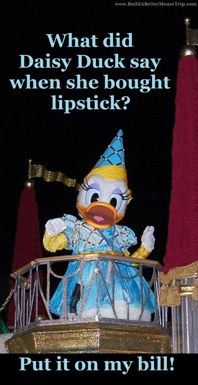 Silly Disney Joke - Q: What did the Daisy Duck say when she bought lipstick? A: Put it on my bill. (Photo: Daisy Duck at the Magic Kingdom in Disney World) To receive a list of 45 great #Disney World freebies see: http://www.buildabettermousetrip.com/15FreeThings.php #DisneyWorld