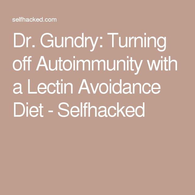 Dr. Gundry: Turning off Autoimmunity with a Lectin Avoidance Diet - Selfhacked