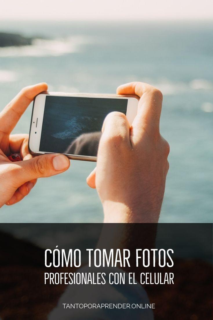 Cómo Tomar Fotos Profesionales Con El Celular Tanto Por Aprender Como Tomar Fotos Profesionales Fotos Profesionales Trucos Para Fotos