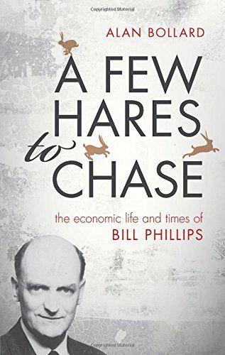 A Few Hares to Chase: The Economic Life and Times of Bill Phillips - The Phillips Curve is world famous amongst economists. The man who invented it was an inventor, an engineer, a genius, who led an exciting life and contributed to economics in many different ways. Born and brought up on a remote farm in rural New Zealand, his early life was a search for adventure. He invented toys and rebuilt machinery as a child. He experienced the rigours of the Great Depression on construction sites