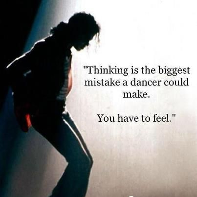 """Thinking is the biggest mistake a dancer could make. You have to feel."" ~ Michael Jackson #dance #quote this doesn't only connect to dancing but to writing, riding and so many other things in life"