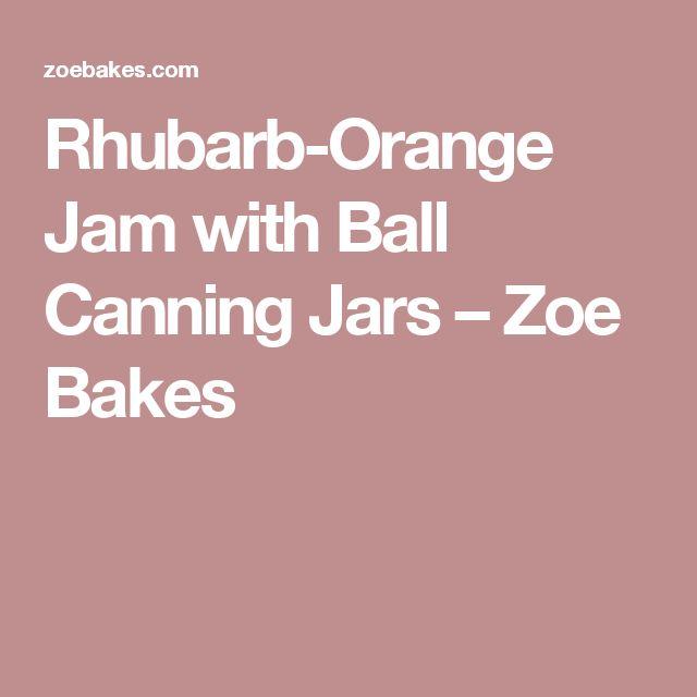 Rhubarb-Orange Jam with Ball Canning Jars – Zoe Bakes