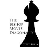 The Bishop Moves Diagonally (Kindle Edition)By Steve Silkin
