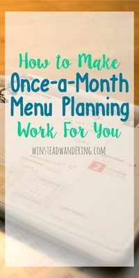 Menu planning isn't rocket science, and it doesn't have to be torture. Here are step-by-step instructions to make once-a-month menu planning work for you.
