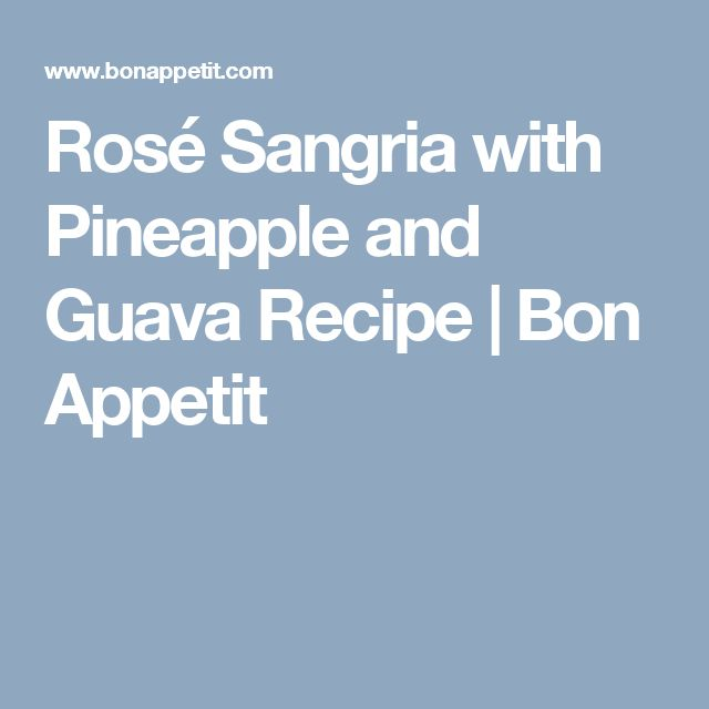Rosé Sangria with Pineapple and Guava Recipe | Bon Appetit