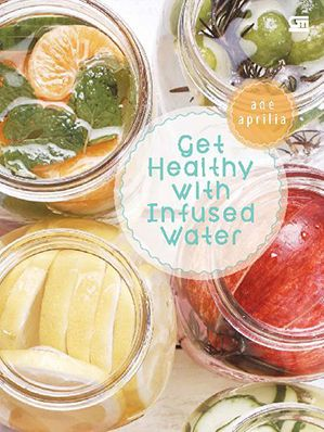 Get Healthy with Infused Water by Ade Aprilia