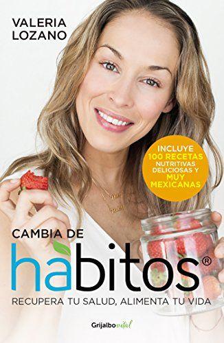 Cambia de hábitos (Colección Vital): Recupera tu salud, alimenta tu vida de [Arias, Valeria Lozano]