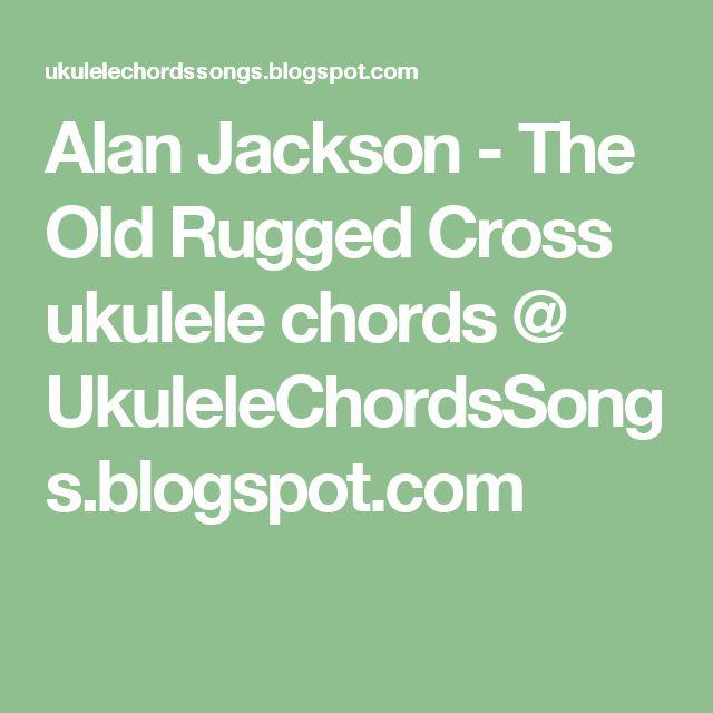 Alan Jackson The Old Rugged Cross Ukulele Chords