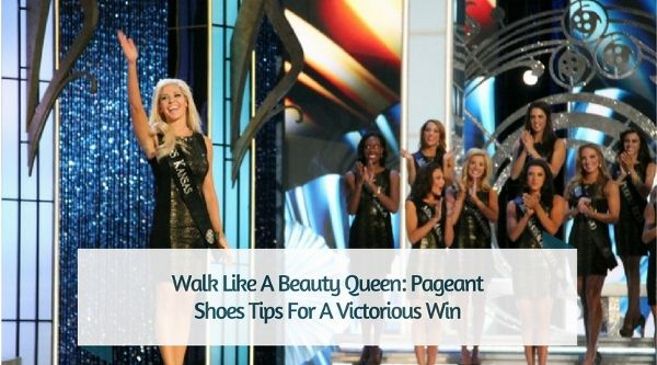 Walk Like A Beauty Queen: Pageant Shoes Tips For A Victorious Win