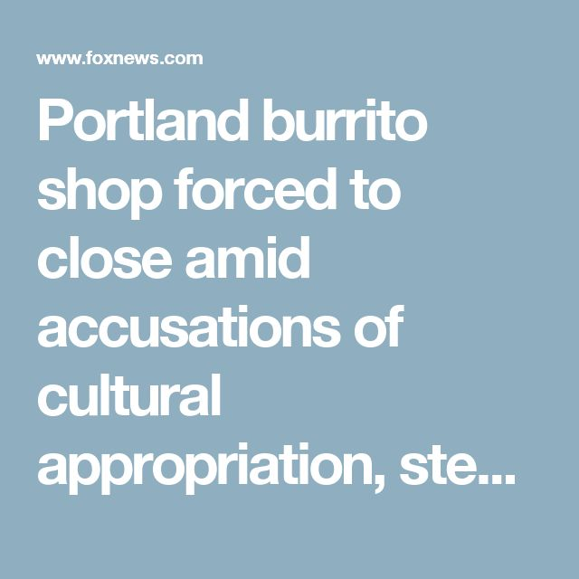 Portland burrito shop forced to close amid accusations of cultural appropriation, stealing recipes | Fox News