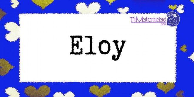 Conoce el significado del nombre Eloy #NombresDeBebes #NombresParaBebes #nombresdebebe - http://www.tumaternidad.com/nombres-de-nino/eloy/