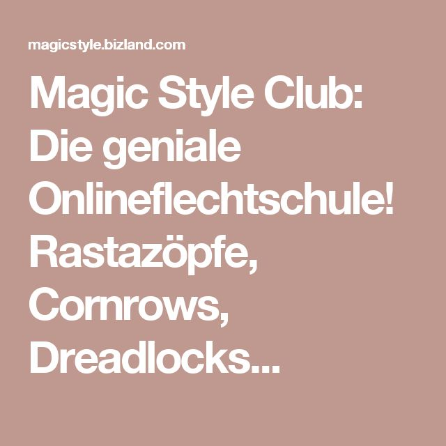 Magic Style Club: Die geniale Onlineflechtschule! Rastazöpfe, Cornrows, Dreadlocks...