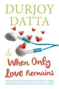 Book Of the Day: When Only Love Remains By: Durjoy Datta Durjoy Datta was born in New Delhi, India and completed a degree in engineering and business management before embarking on a writing career. Order Now: