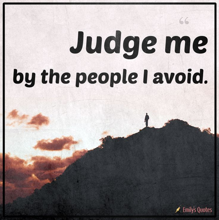 Judge me by the people I avoid