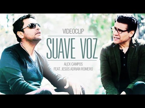 Suave Voz - Alex Campos feat. Jesús Adrián Romero HD [Video Oficial] - YouTube