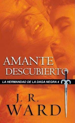 4. AMANTE DESCUBIERTO - SAGA LA HERMANDAD DE LA DAGA NEGRA, J.R. WARD http://bookadictas.blogspot.com/2014/09/saga-la-hermandad-de-la-daga-negra-jr.html