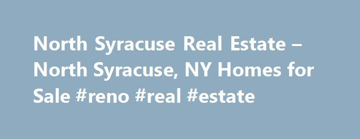 North Syracuse Real Estate – North Syracuse, NY Homes for Sale #reno #real #estate http://nef2.com/north-syracuse-real-estate-north-syracuse-ny-homes-for-sale-reno-real-estate/  #real estate syracuse ny # More Property Records Find North Syracuse, NY homes for sale and other North Syracuse real estate on realtor.com . Search North Syracuse houses, condos, townhomes and single-family homes by price and location. Our extensive database of real estate listings provide the most comprehensive…